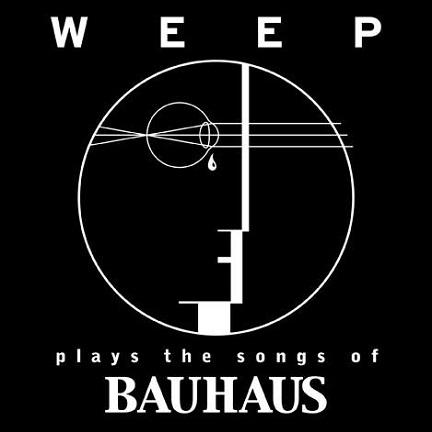 Weep Bauhaus