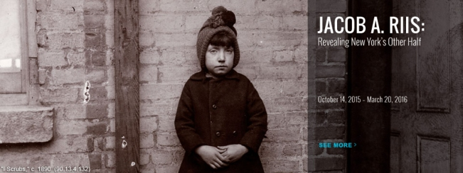 Jacob A. Riis now on display at The Museum of the City of New York until March 20,2016